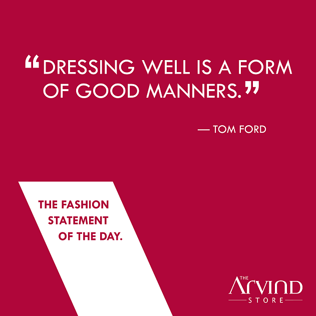 The Arvind Store,  FashionQuote, DressingWell, MensFashion, TAS, TheArvindStore